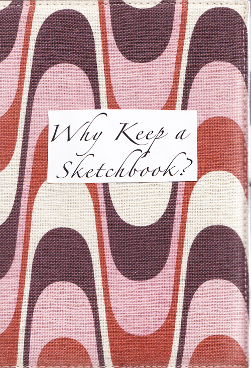 Why Keep a Sketchbook?