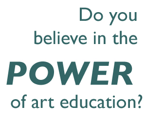 Do you believe in the power of art education?