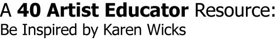 Karen Wicks Artist Educator