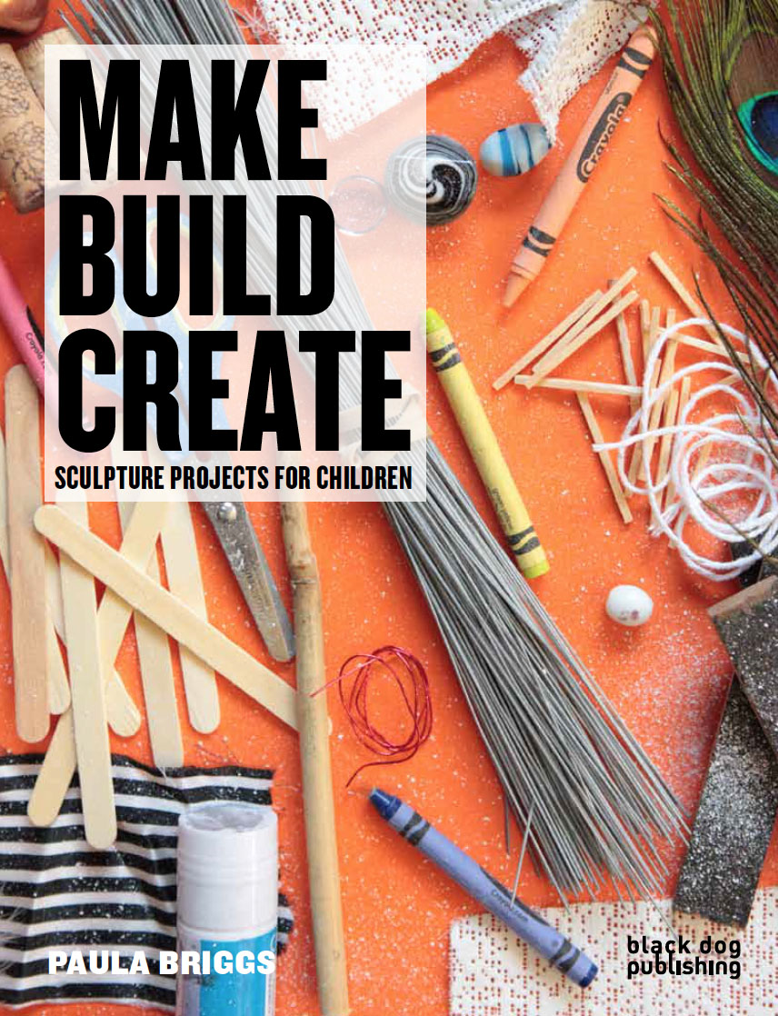 Make, Build, Create: Sculpture Projects for Children